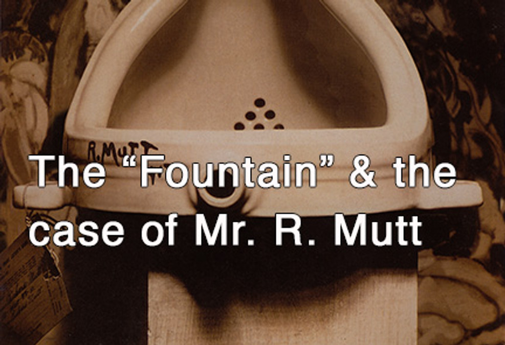 "Marcel Duchamp, The ""Fountain,"" & the case of Mr. R. Mutt"