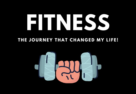 Fitness: The Journey That Changed My Life