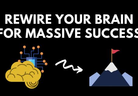 Rewire Your Brain For Massive Success