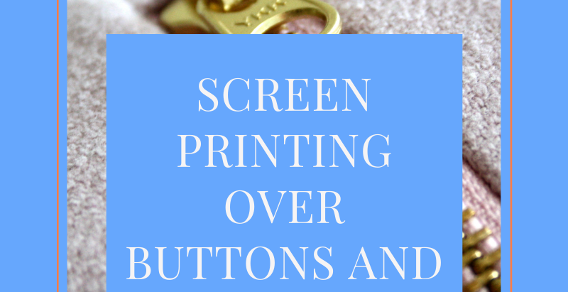 SCREEN PRINTING OVER BUTTONS AND ZIPPERS