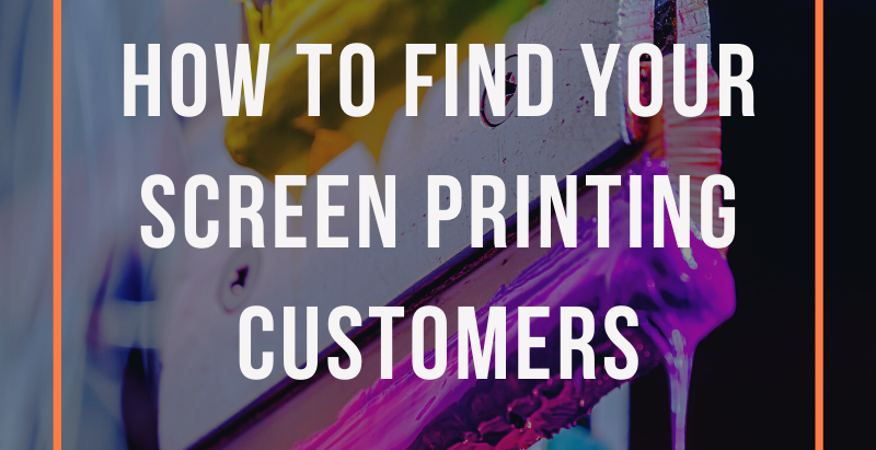 How to Find Your Screen Printing Customers