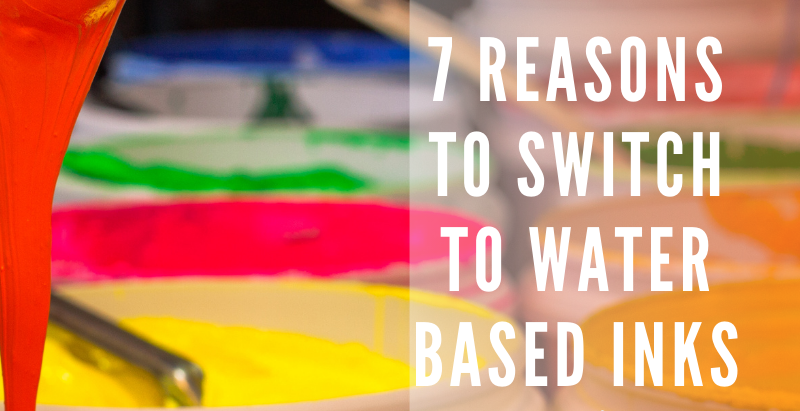 7 Reasons to Switch to Water Based Inks