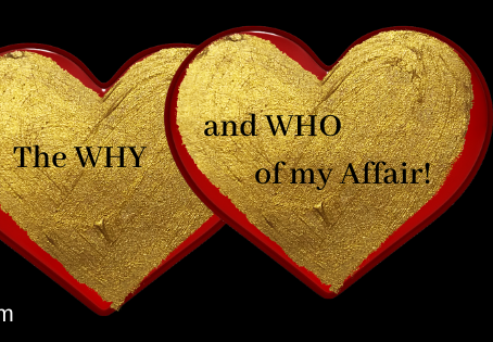 The WHY and WHO of my Affair!