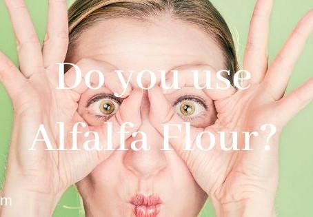 Do you use Alfalfa Flour?