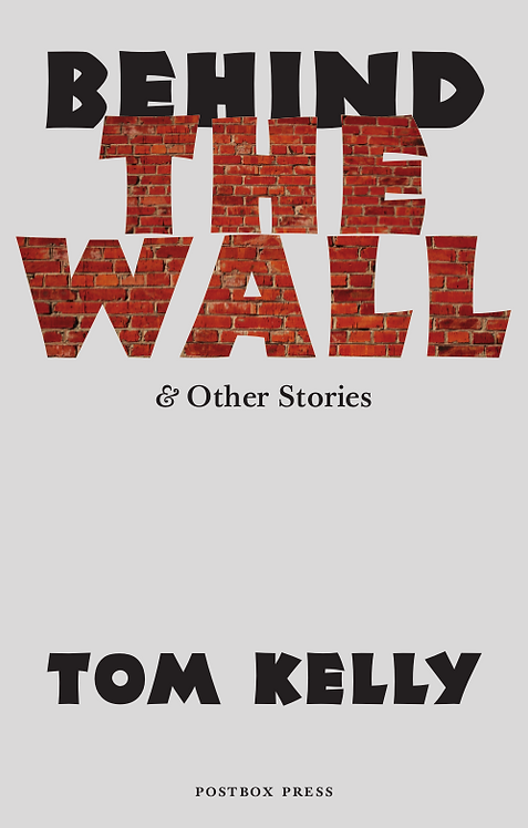 Behind The Wall & Other Stories   Tom Kelly