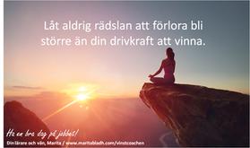 Citat: - Låt aldrig rädslan att förlora bli större än din drivkraft att vinna!