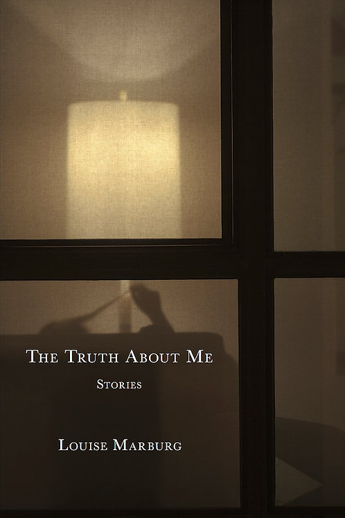 The Truth About Me: Stories by Louise Marburg