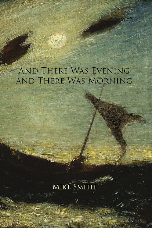 And There Was Evening and There Was Morning by Mike Smith