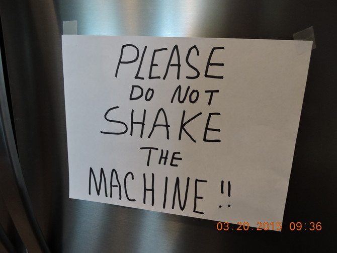 PLEASE DO NOT SHAKE THE MACHINE!
