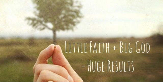 Little faith - Big God!