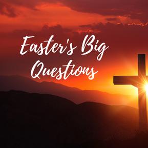 Easter's Big Questions