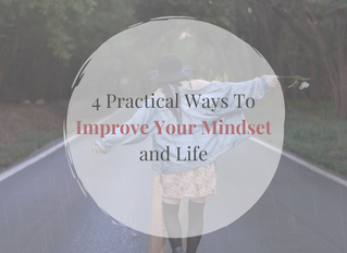 4 Practical Ways To Improve Your Mindset and Life