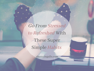 Go From Stressed to Refreshed With These Super Simple Habits