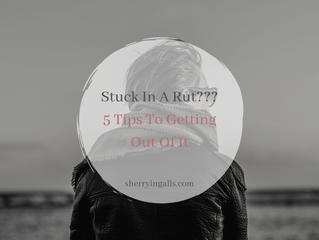 Stuck in a Rut? 5 Tips to Getting Out Of It.