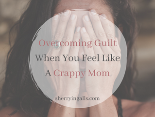Overcoming Guilt When You Feel Like A Crappy Mom