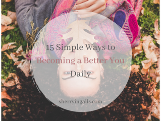 15 Simple Ways to Becoming a Better You Daily