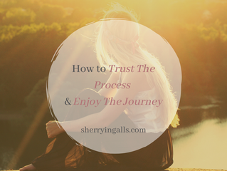 How To Trust The Process And Enjoy The Journey