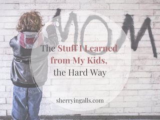 The Stuff I Learned from My Kids, the Hard Way