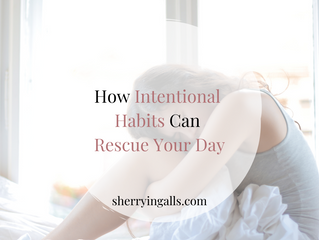 How Intentional Habits Can Rescue Your Day