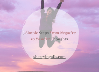 5 Simple Steps From Negative to Positive Thoughts
