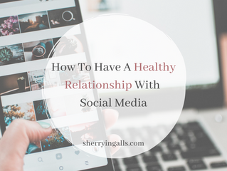How To Have A Healthy Relationship With Social Media