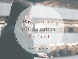 How To Let Go Of Comparison For Good