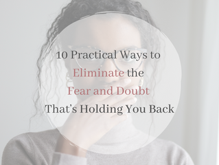 10 Practical Ways to Eliminate the Fear and Doubt That's Holding You Back