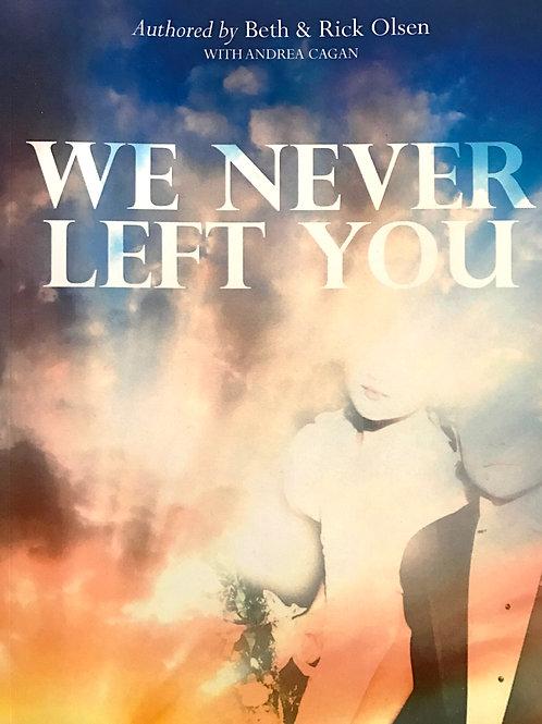 We Never Left You by Beth & Rick Olsen