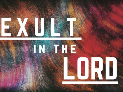 Exult In the Lord [Mother's Day 2021]