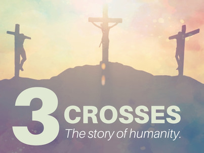 3 Crosses: The Story of Humanity [Easter 2021]