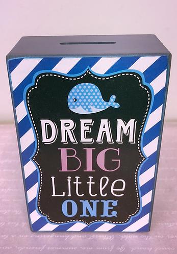 Dream Big little one Money box