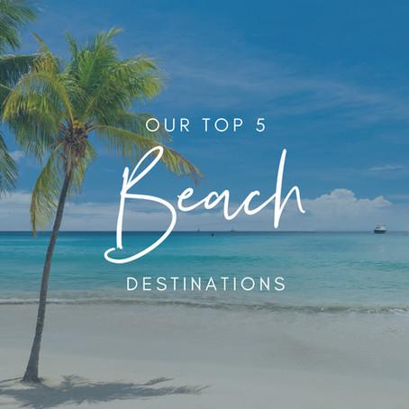 Our Top 5 Beach Destinations