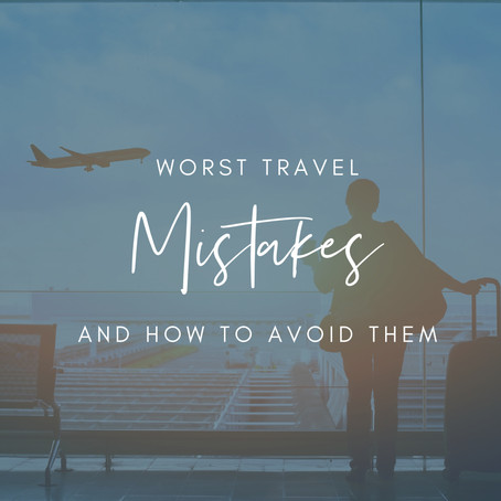Worst Travel Mistakes And How To Avoid Them