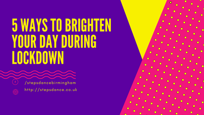 Five Ways to brighten up your day during lockdown.