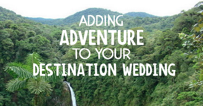 Adding Adventure to Your Destination Wedding