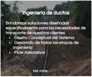 ingenieria de ductos: diseño conceptual del sistema, desarrollo de todas las etapas de ingeniería, Flow Assurance