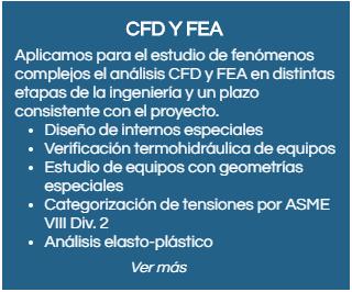 cfd y fea: diseño de internos especiales, verificación termohidráulica de equipos, estudio de equipos con geométrias especiales, categorización de tensiones por ASME VIII Div. 2,  análisis elasto-plástico