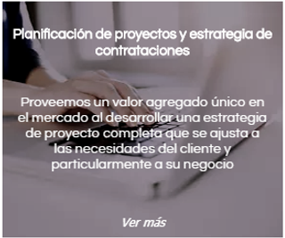 Planificación de proyectos y estrategia de contrataciones: proveemos un valor agregado único en el mercado al desarrollar una estrategia de proyecto completa