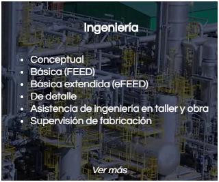 Ingeniería conceptual, básica (eFEED), básica extendida (eFEED), de detalle, asistencia de ing. en taller y obra