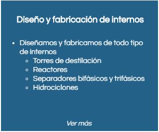 diseno y fabricacion de internos: torres de destilación, reactores, separadores bifásicos y trifásicos, hidrociclones