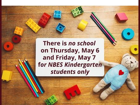 Current Kindergarten Students only!- No school on May 6 & 7 for current NBES Kindergarteners.