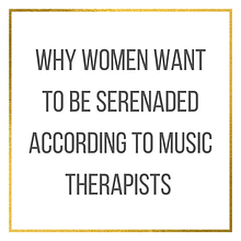 Why Women Want to be Serenaded