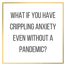 Crippling Anxiety Even Without a Pandemi