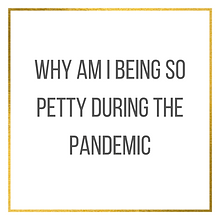 Petty During Pandemic