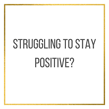 Struggling to Stay Positive