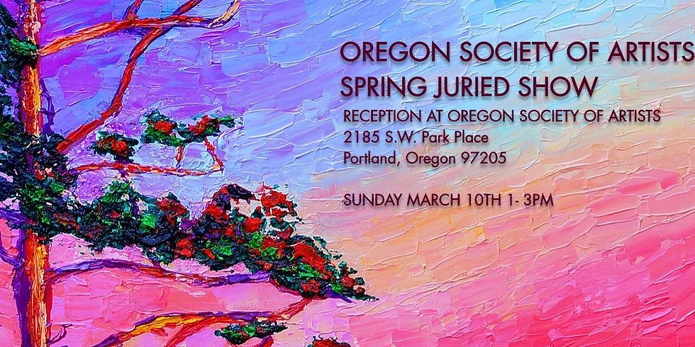 OREGON SOCIETY OF ARTISTS SPRING JURIED SHOW