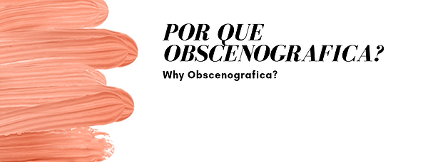 Por que Obscenografica?