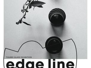 TOUMEI GLASS EXHIBITION 「edge line」