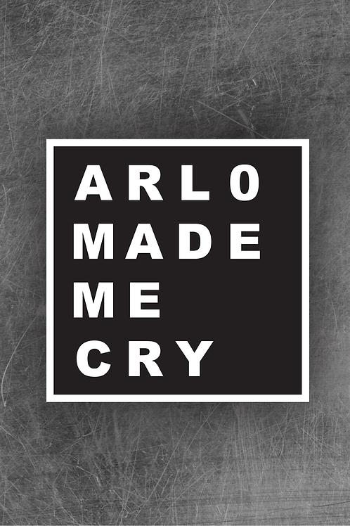 Arlo Made Me Cry Sticker
