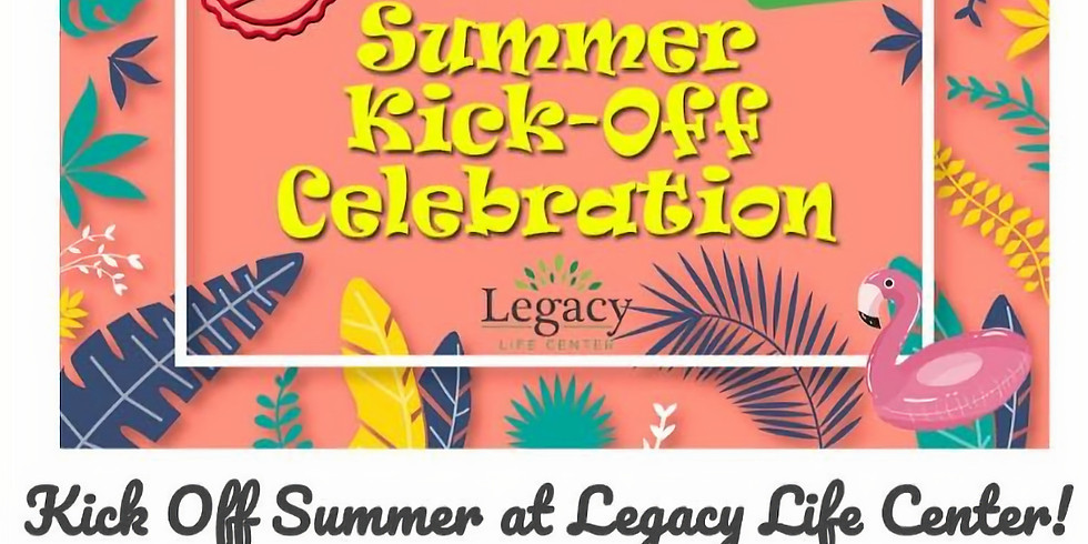 Legacy Life Center Summer-Kick Off Celebration!
